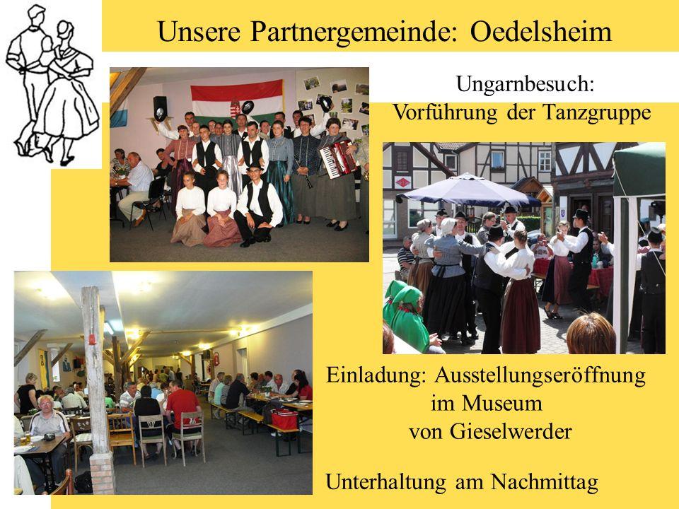 Unsere Partnergemeinde: Oedelsheim Ungarnbesuch: Vorführung der Tanzgruppe Einladung: Ausstellungseröffnung im Museum von Gieselwerder Unterhaltung am