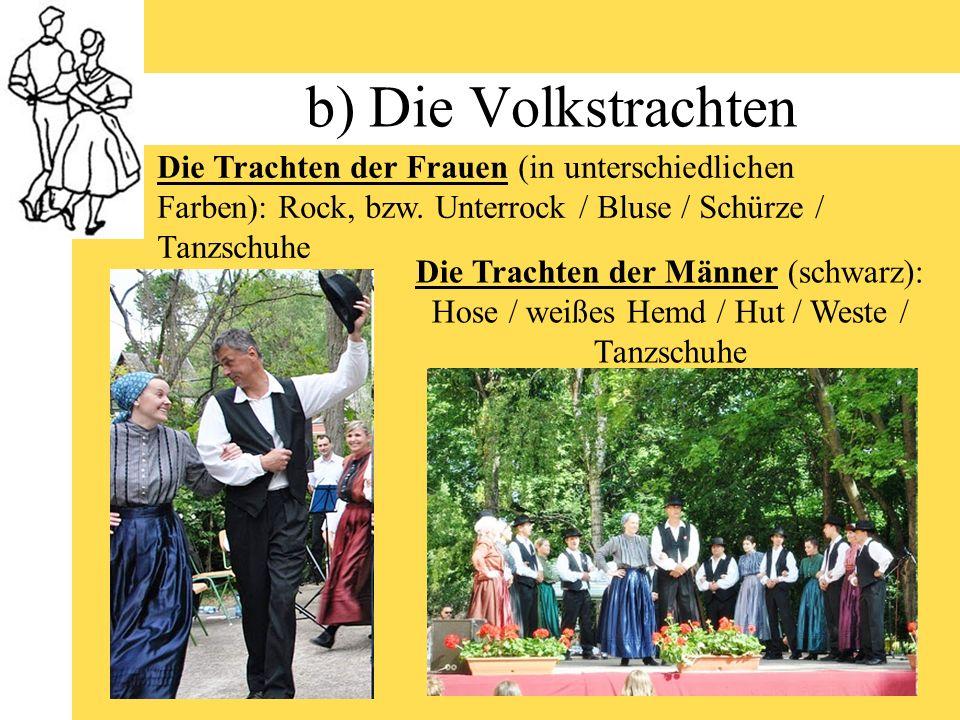 b) Die Volkstrachten Die Trachten der Frauen (in unterschiedlichen Farben): Rock, bzw. Unterrock / Bluse / Schürze / Tanzschuhe Die Trachten der Männe