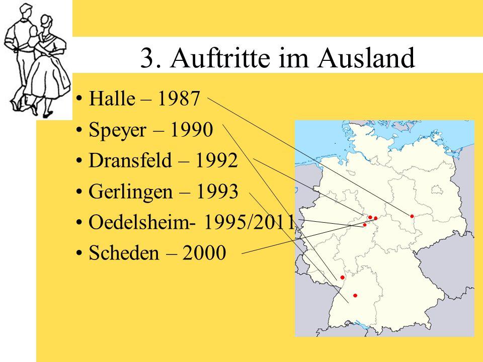 3. Auftritte im Ausland Halle – 1987 Speyer – 1990 Dransfeld – 1992 Gerlingen – 1993 Oedelsheim- 1995/2011 Scheden – 2000