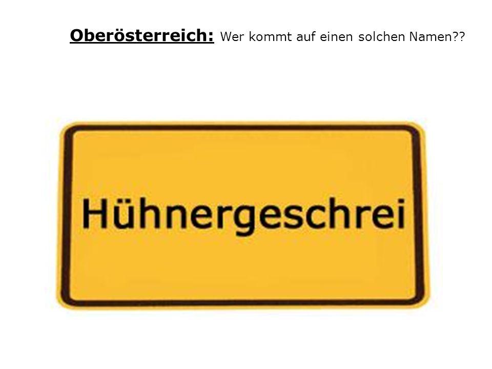 Oberösterreich: Wer kommt auf einen solchen Namen