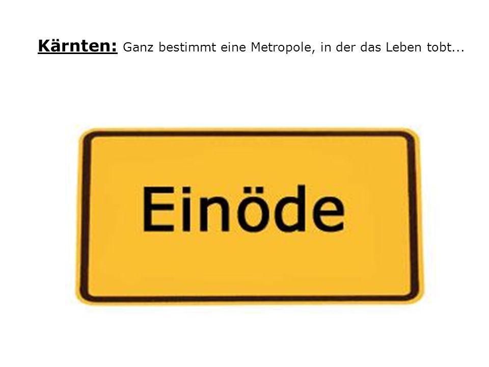 Kärnten: Ganz bestimmt eine Metropole, in der das Leben tobt...
