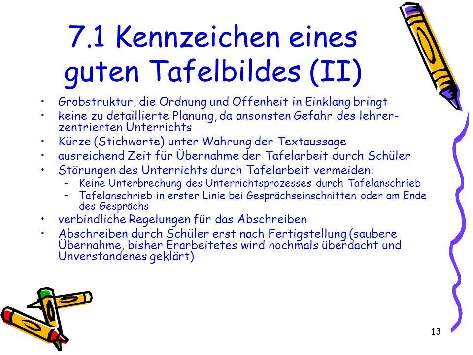 13 7.1 Kennzeichen eines guten Tafelbildes (II) Grobstruktur, die Ordnung und Offenheit in Einklang bringt keine zu detaillierte Planung, da ansonsten