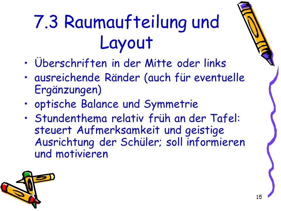 15 7.3 Raumaufteilung und Layout Überschriften in der Mitte oder links ausreichende Ränder (auch für eventuelle Ergänzungen) optische Balance und Symm