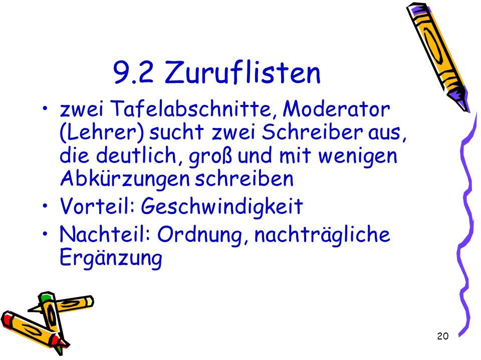 20 9.2 Zuruflisten zwei Tafelabschnitte, Moderator (Lehrer) sucht zwei Schreiber aus, die deutlich, groß und mit wenigen Abkürzungen schreiben Vorteil