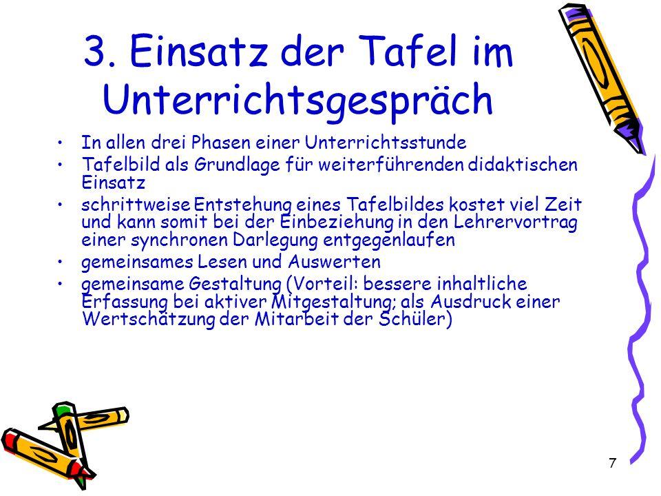 7 3. Einsatz der Tafel im Unterrichtsgespräch In allen drei Phasen einer Unterrichtsstunde Tafelbild als Grundlage für weiterführenden didaktischen Ei