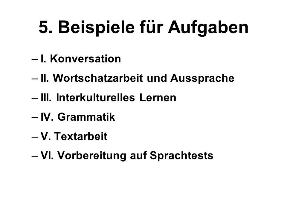 5. Beispiele für Aufgaben –I. Konversation –II. Wortschatzarbeit und Aussprache –III. Interkulturelles Lernen –IV. Grammatik –V. Textarbeit –VI. Vorbe