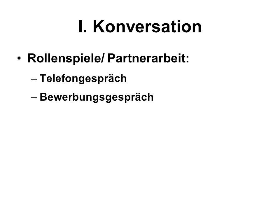 I. Konversation Rollenspiele/ Partnerarbeit: –Telefongespräch –Bewerbungsgespräch