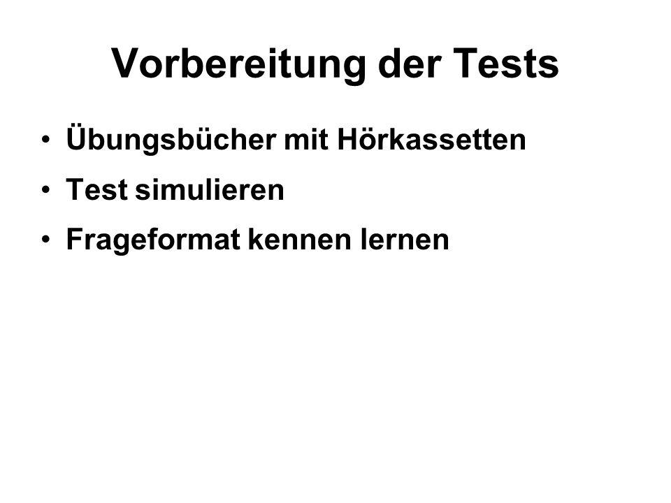Vorbereitung der Tests Übungsbücher mit Hörkassetten Test simulieren Frageformat kennen lernen