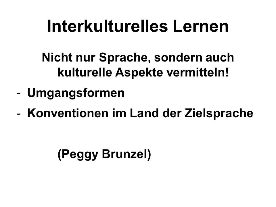 Interkulturelles Lernen Nicht nur Sprache, sondern auch kulturelle Aspekte vermitteln! -Umgangsformen -Konventionen im Land der Zielsprache (Peggy Bru