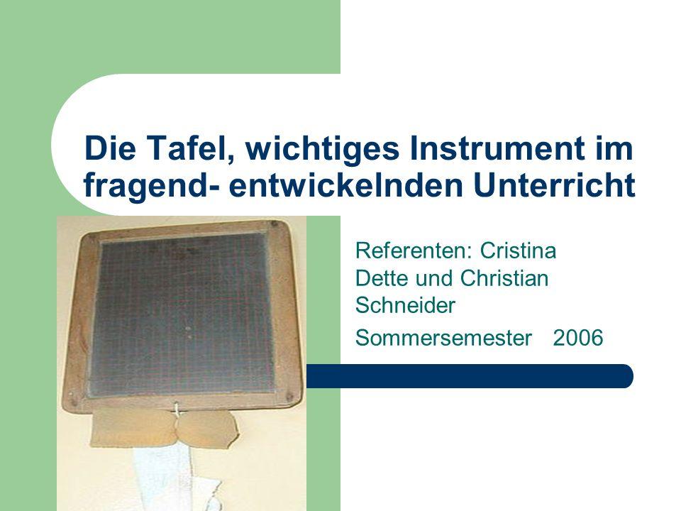 Die Tafel, wichtiges Instrument im fragend- entwickelnden Unterricht Referenten: Cristina Dette und Christian Schneider Sommersemester 2006