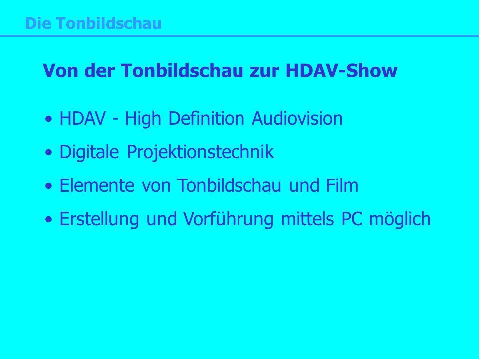 Die Tonbildschau Von der Tonbildschau zur HDAV-Show HDAV - High Definition Audiovision Digitale Projektionstechnik Elemente von Tonbildschau und Film