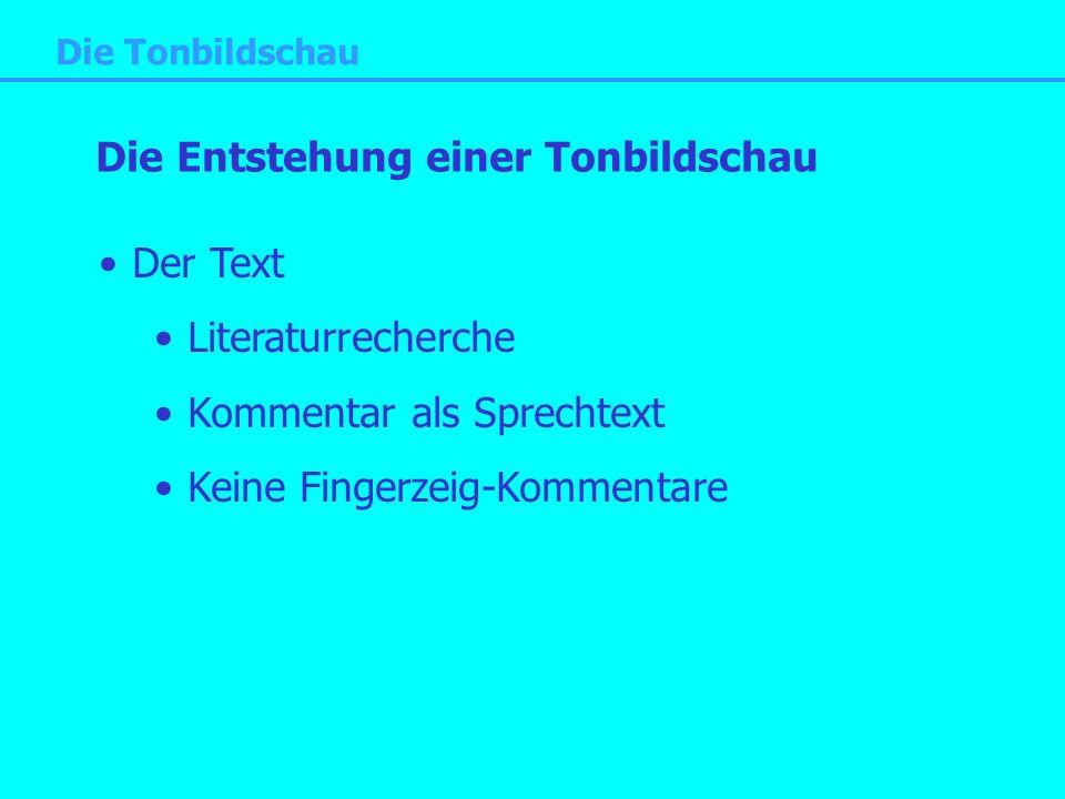 Die Tonbildschau Die Entstehung einer Tonbildschau Der Text Literaturrecherche Kommentar als Sprechtext Keine Fingerzeig-Kommentare