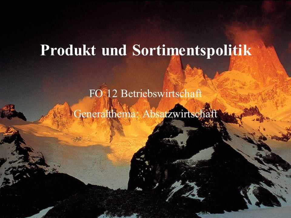 1 Produkt und Sortimentspolitik FO 12 Betriebswirtschaft Generalthema: Absatzwirtschaft