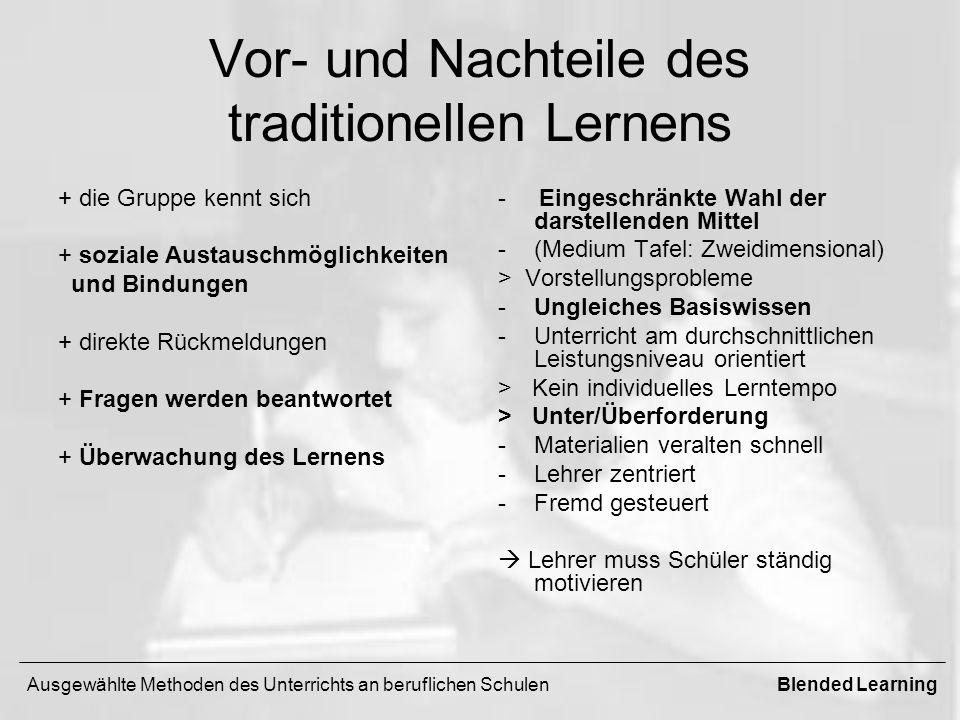 Vor- und Nachteile des traditionellen Lernens + die Gruppe kennt sich + soziale Austauschmöglichkeiten und Bindungen + direkte Rückmeldungen + Fragen
