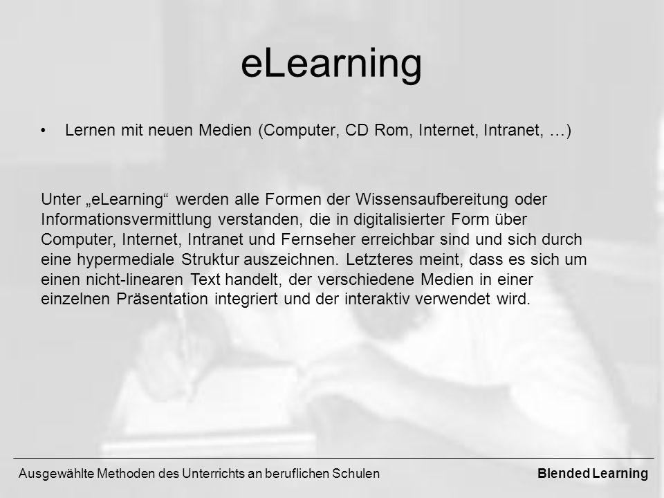 eLearning Lernen mit neuen Medien (Computer, CD Rom, Internet, Intranet, …) Unter eLearning werden alle Formen der Wissensaufbereitung oder Informatio