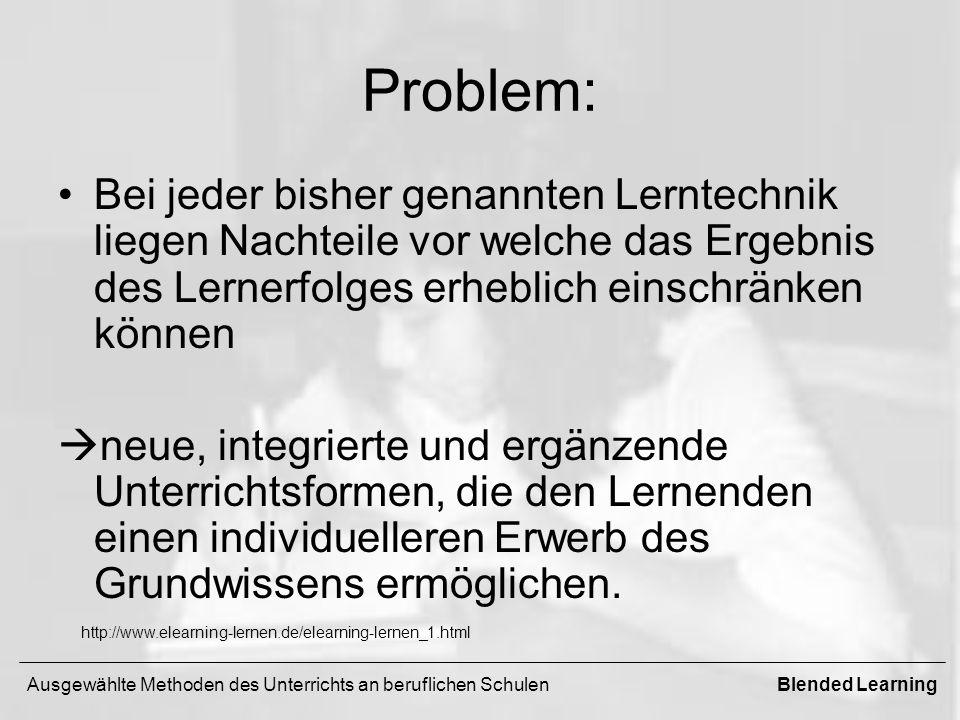 Problem: Bei jeder bisher genannten Lerntechnik liegen Nachteile vor welche das Ergebnis des Lernerfolges erheblich einschränken können neue, integrierte und ergänzende Unterrichtsformen, die den Lernenden einen individuelleren Erwerb des Grundwissens ermöglichen.