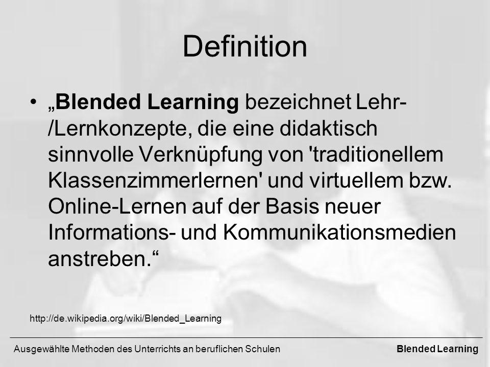 Definition Blended Learning bezeichnet Lehr- /Lernkonzepte, die eine didaktisch sinnvolle Verknüpfung von traditionellem Klassenzimmerlernen und virtuellem bzw.