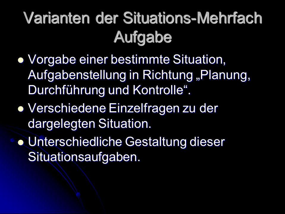 Varianten der Situations-Mehrfach Aufgabe Vorgabe einer bestimmte Situation, Aufgabenstellung in Richtung Planung, Durchführung und Kontrolle.