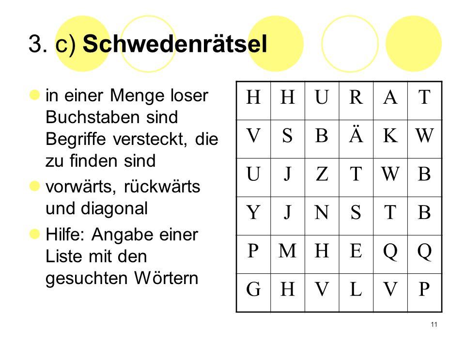 11 3. c) Schwedenrätsel in einer Menge loser Buchstaben sind Begriffe versteckt, die zu finden sind vorwärts, rückwärts und diagonal Hilfe: Angabe ein