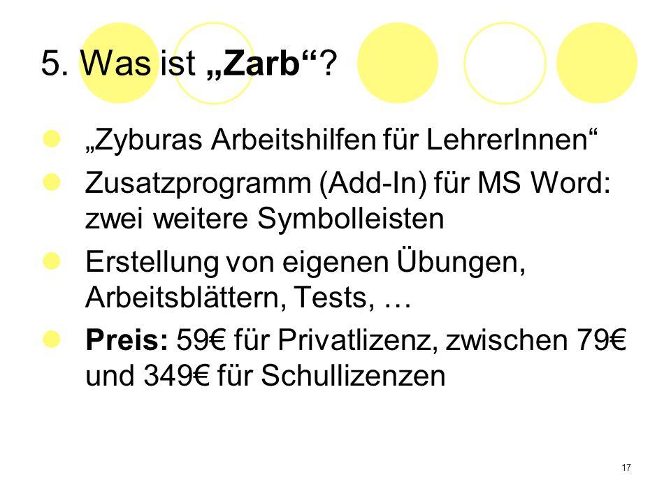 17 5. Was ist Zarb? Zyburas Arbeitshilfen für LehrerInnen Zusatzprogramm (Add-In) für MS Word: zwei weitere Symbolleisten Erstellung von eigenen Übung