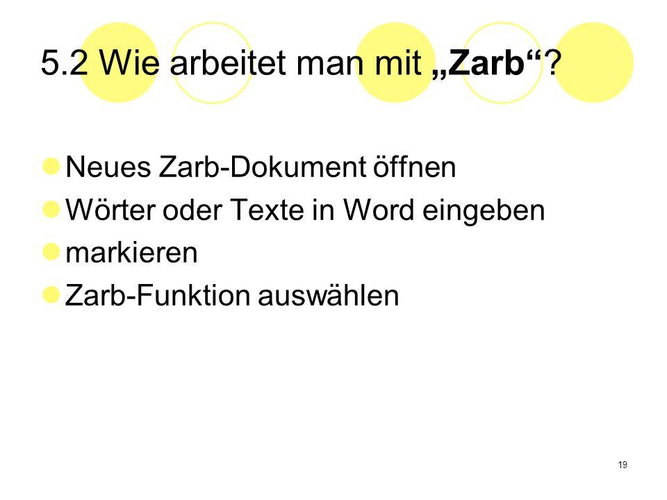 19 5.2 Wie arbeitet man mit Zarb? Neues Zarb-Dokument öffnen Wörter oder Texte in Word eingeben markieren Zarb-Funktion auswählen