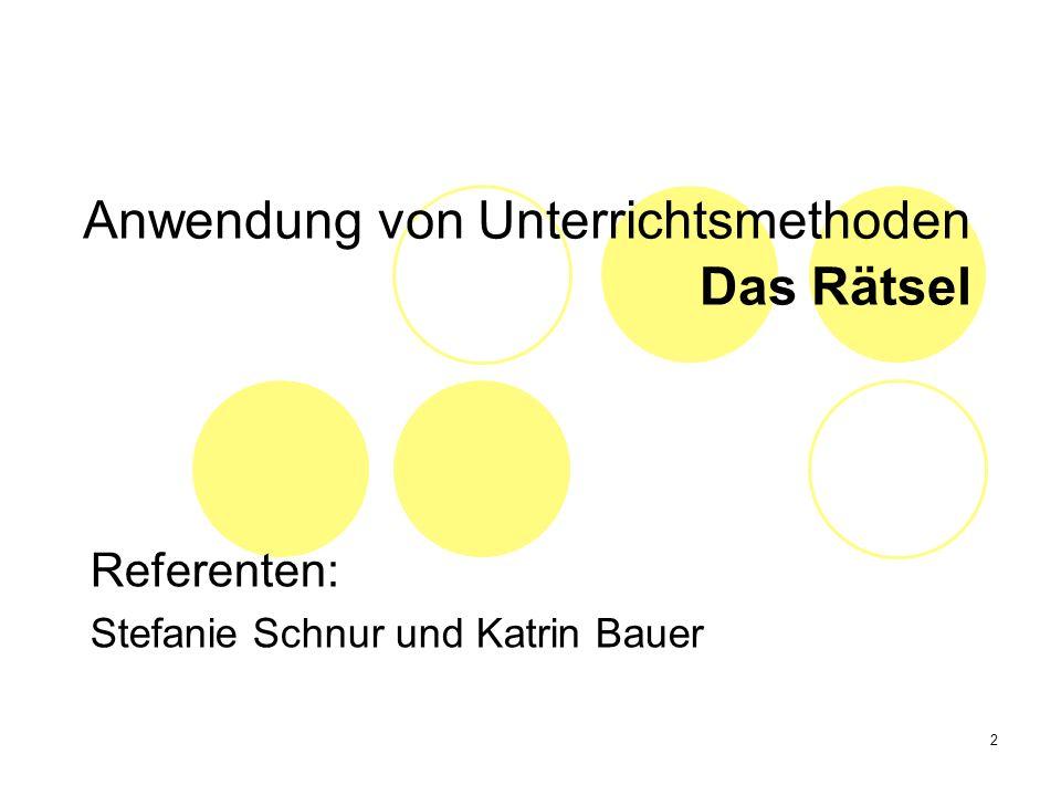 2 Anwendung von Unterrichtsmethoden Das Rätsel Referenten: Stefanie Schnur und Katrin Bauer