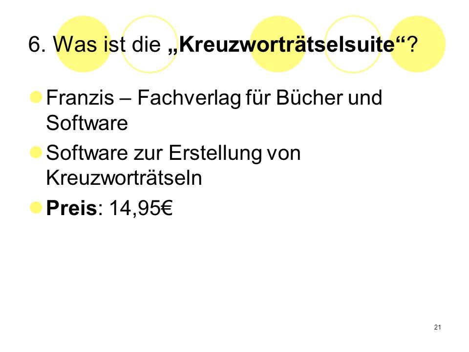 21 6. Was ist die Kreuzworträtselsuite? Franzis – Fachverlag für Bücher und Software Software zur Erstellung von Kreuzworträtseln Preis: 14,95
