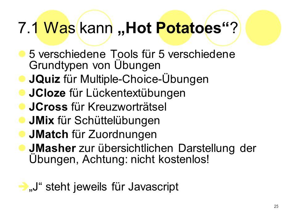 25 7.1 Was kann Hot Potatoes? 5 verschiedene Tools für 5 verschiedene Grundtypen von Übungen JQuiz für Multiple-Choice-Übungen JCloze für Lückentextüb