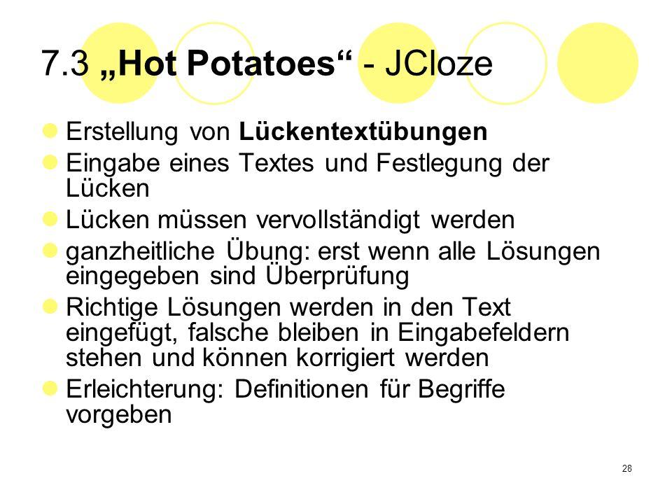 28 7.3 Hot Potatoes - JCloze Erstellung von Lückentextübungen Eingabe eines Textes und Festlegung der Lücken Lücken müssen vervollständigt werden ganz