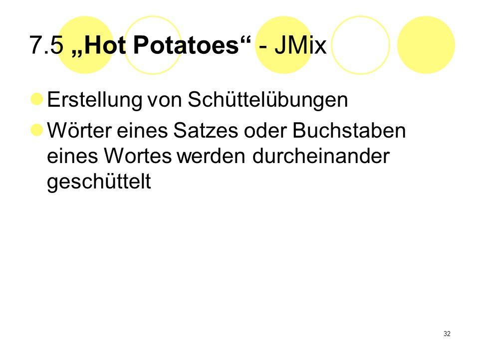 32 7.5 Hot Potatoes - JMix Erstellung von Schüttelübungen Wörter eines Satzes oder Buchstaben eines Wortes werden durcheinander geschüttelt