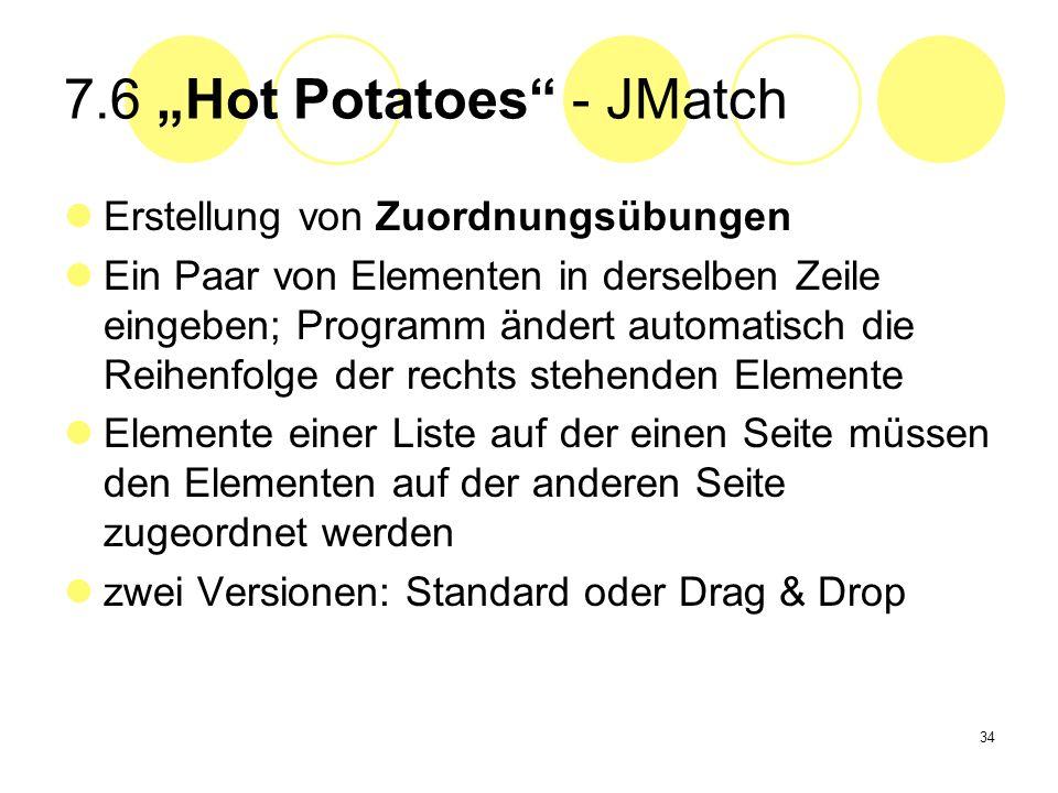 34 7.6 Hot Potatoes - JMatch Erstellung von Zuordnungsübungen Ein Paar von Elementen in derselben Zeile eingeben; Programm ändert automatisch die Reih