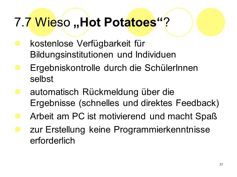 37 7.7 Wieso Hot Potatoes? kostenlose Verfügbarkeit für Bildungsinstitutionen und Individuen Ergebniskontrolle durch die SchülerInnen selbst automatis