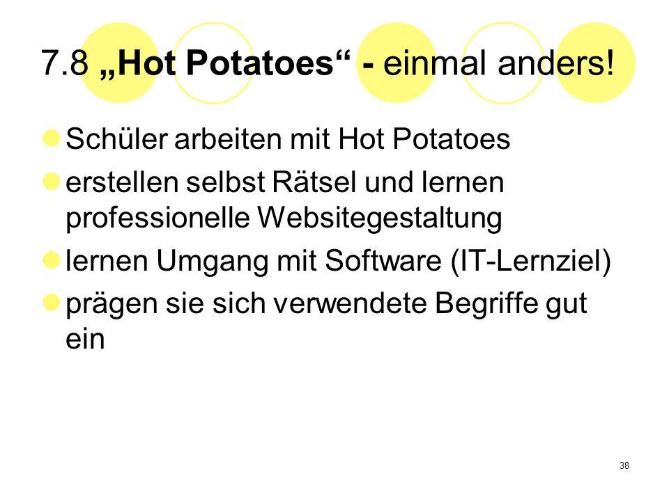 38 7.8 Hot Potatoes - einmal anders! Schüler arbeiten mit Hot Potatoes erstellen selbst Rätsel und lernen professionelle Websitegestaltung lernen Umga