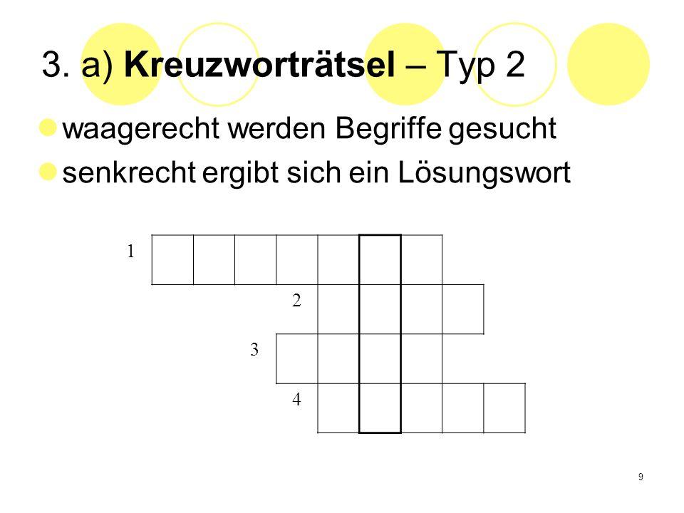 9 3. a) Kreuzworträtsel – Typ 2 waagerecht werden Begriffe gesucht senkrecht ergibt sich ein Lösungswort 1 2 3 4