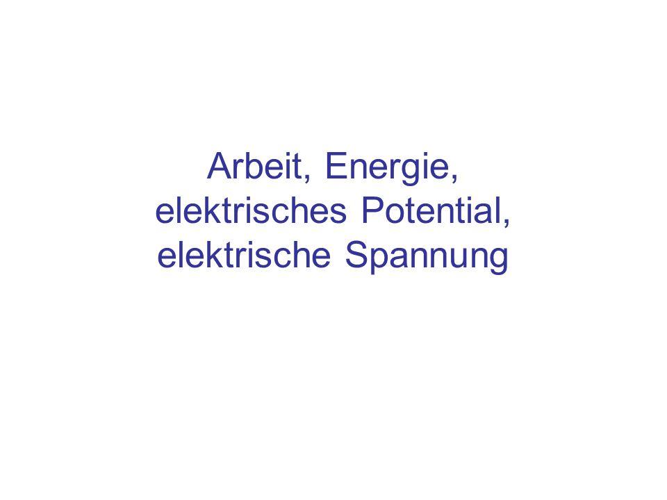 Arbeit, Energie, elektrisches Potential, elektrische Spannung