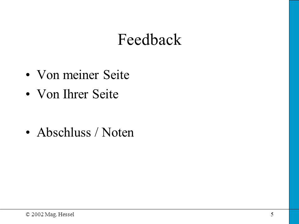 © 2002 Mag. Hessel5 Feedback Von meiner Seite Von Ihrer Seite Abschluss / Noten