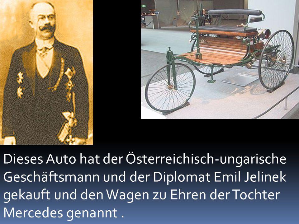 Dieses Auto hat der Österreichisch-ungarische Geschäftsmann und der Diplomat Emil Jelinek gekauft und den Wagen zu Ehren der Tochter Mercedes genannt.