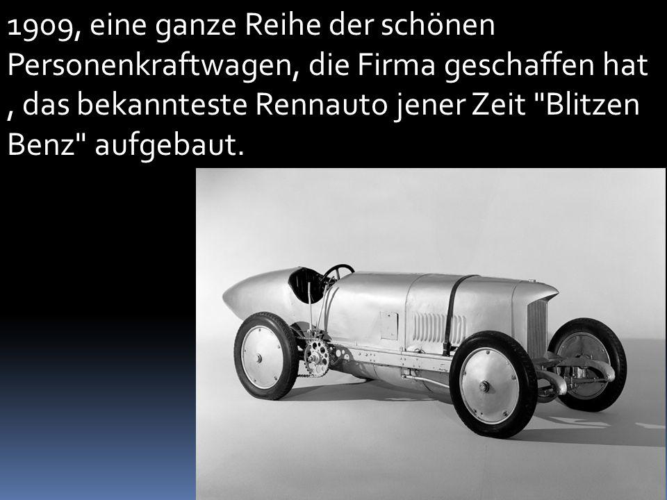 1909, eine ganze Reihe der schönen Personenkraftwagen, die Firma geschaffen hat, das bekannteste Rennauto jener Zeit