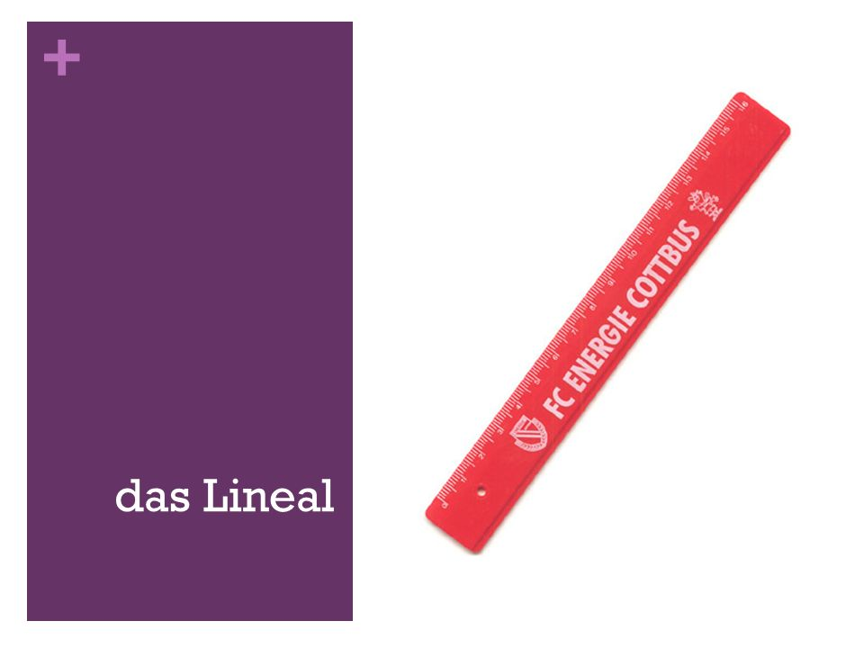 + das Lineal