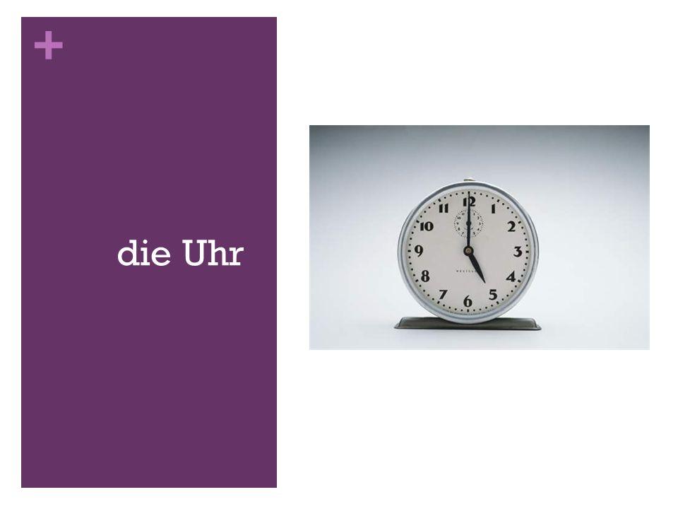 + die Uhr