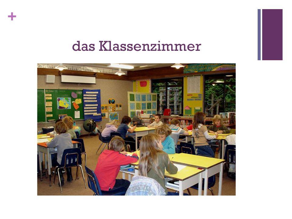 + das Klassenzimmer