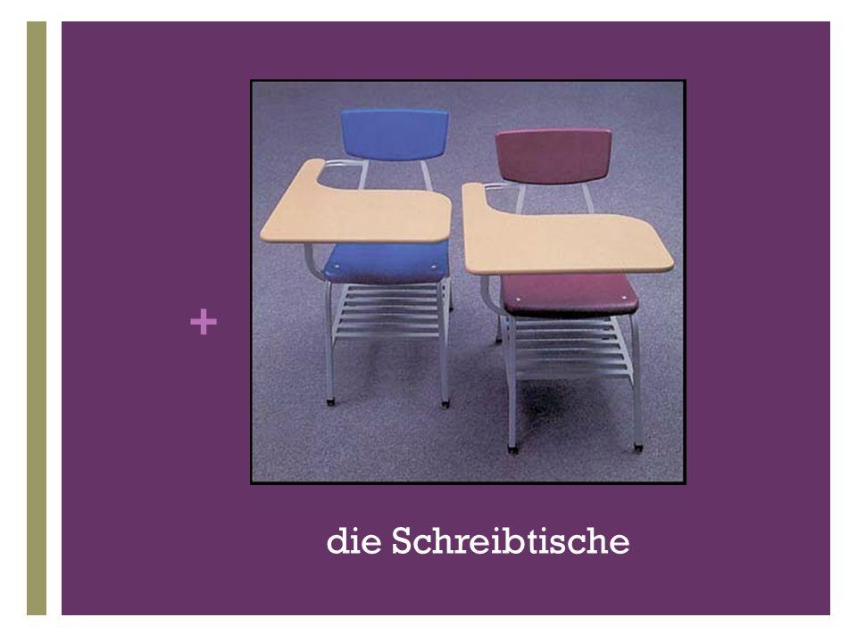+ die Schreibtische