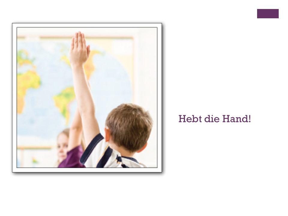 + Hebt die Hand!