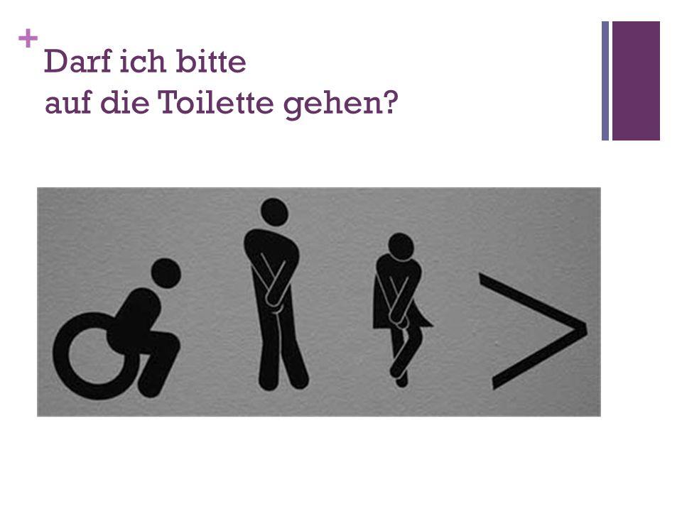 + Darf ich bitte auf die Toilette gehen?