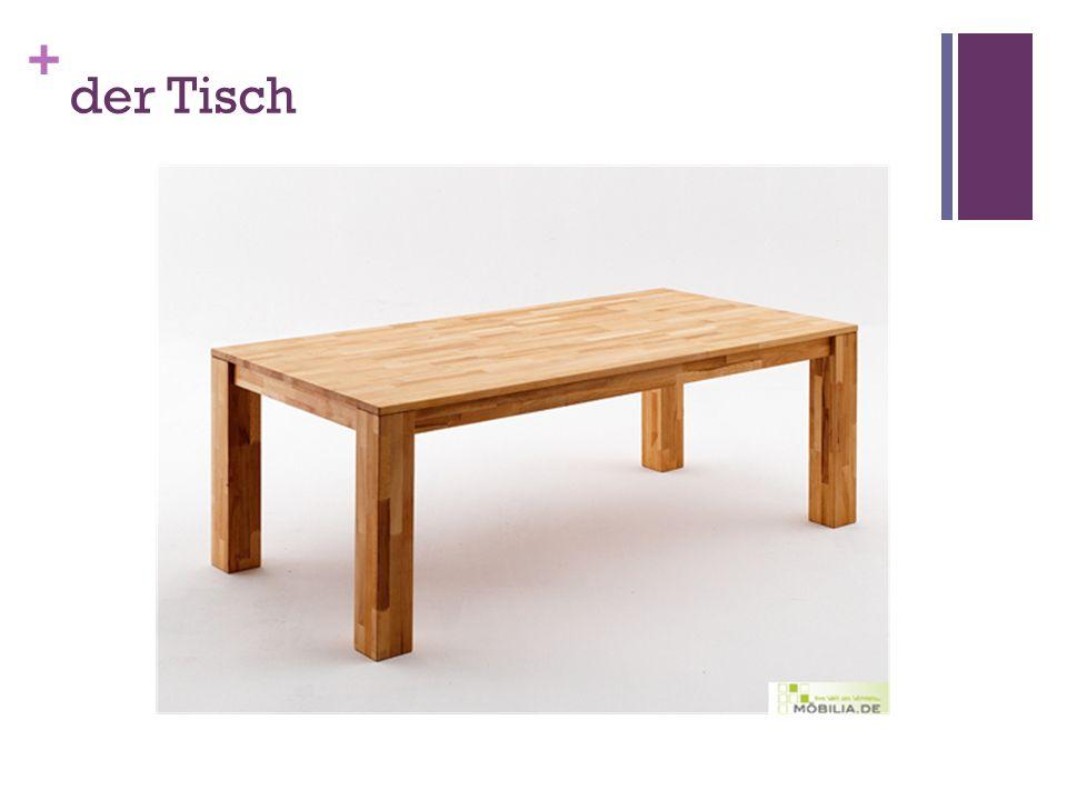 + der Tisch