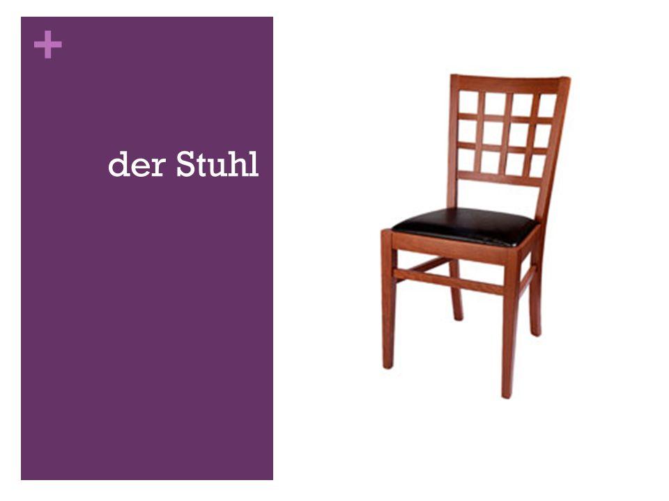 + der Stuhl
