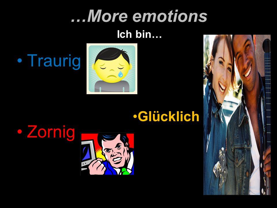 …More emotions Traurig Zornig Glücklich Ich bin…