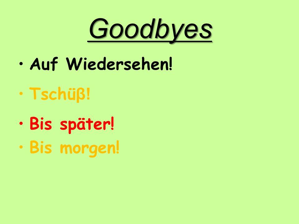 Goodbyes Auf Wiedersehen! Tschü β! Bis später! Bis morgen!