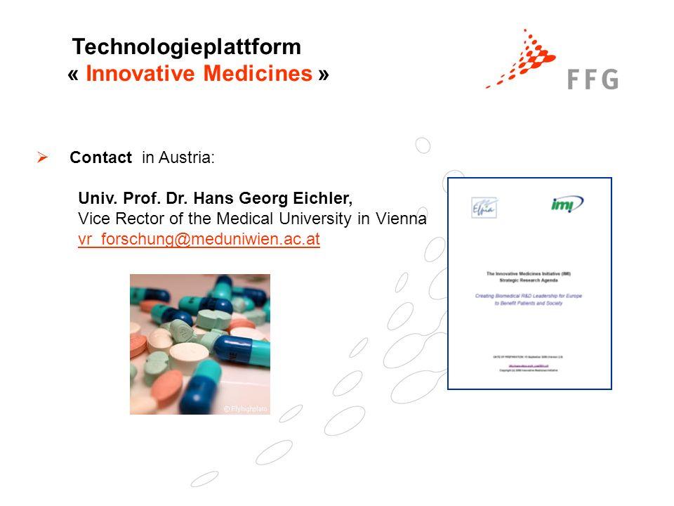 Technologieplattform « Innovative Medicines » Contact in Austria: Univ. Prof. Dr. Hans Georg Eichler, Vice Rector of the Medical University in Vienna