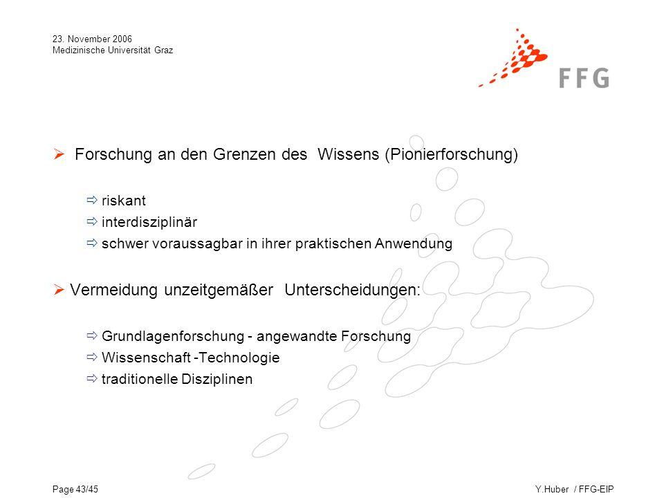 Y.Huber / FFG-EIP 23. November 2006 Medizinische Universität Graz Page 43/45 Forschung an den Grenzen des Wissens (Pionierforschung) riskant interdisz